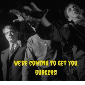We're coming to get you, burgers!